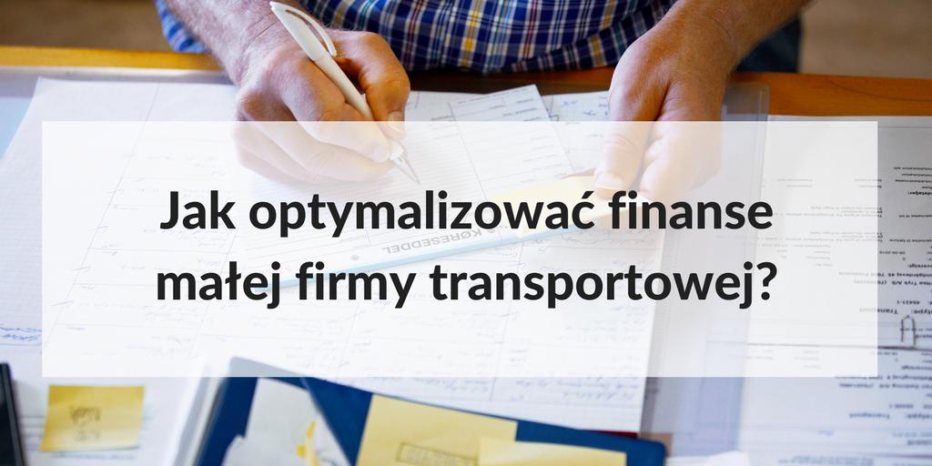 Jak w prosty sposób zwiększyć zyski i zoptymalizować wydatki małej firmy transportowej?