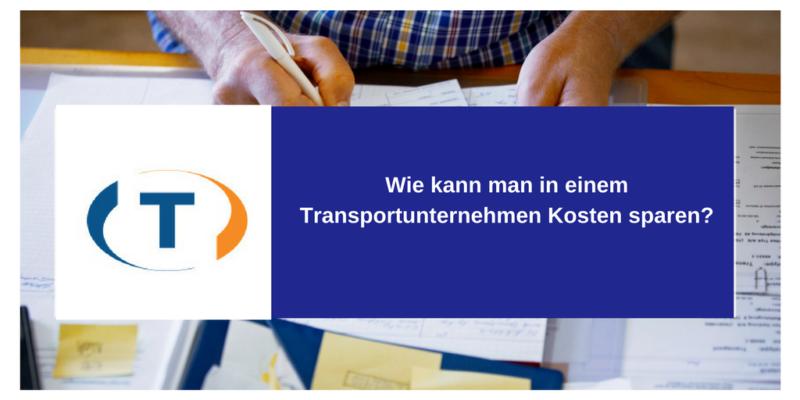 Wie kann man in einem Transportunternehmen kosten sparen?