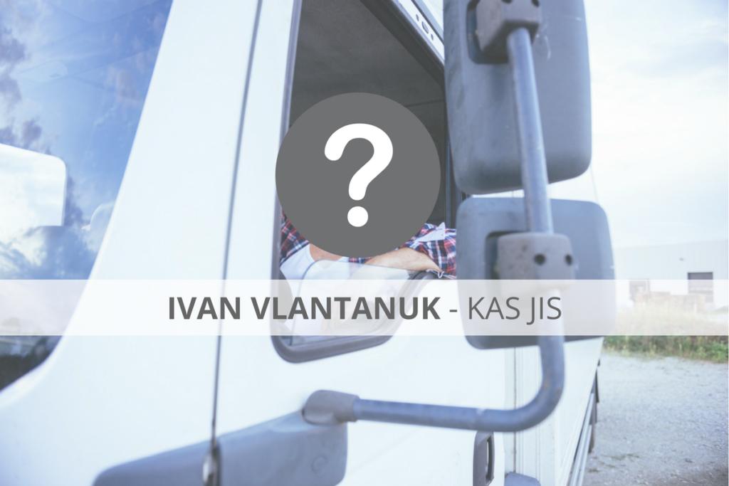 Ivan Vlantanuk – kas jis?