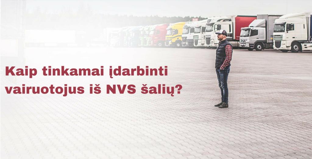 Kaip tinkamai įdarbinti vairuotojus iš NVS šalių? Patarimai