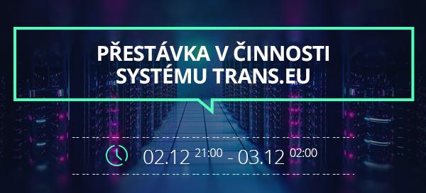 Proběhne plánovaná údržba TRANS.eu. Děkujeme za Vaši trpělivost.