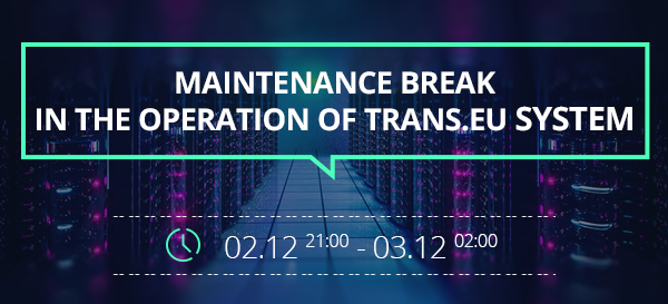 Maintenance break in the operation of Trans.eu System