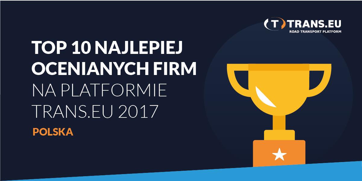 TOP 10 Najlepiej ocenianych firm na Platformie Trans.eu w 2017 roku – Polska.