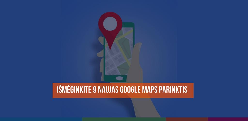 Išmėginkite 9 naujas Google Maps parinktis