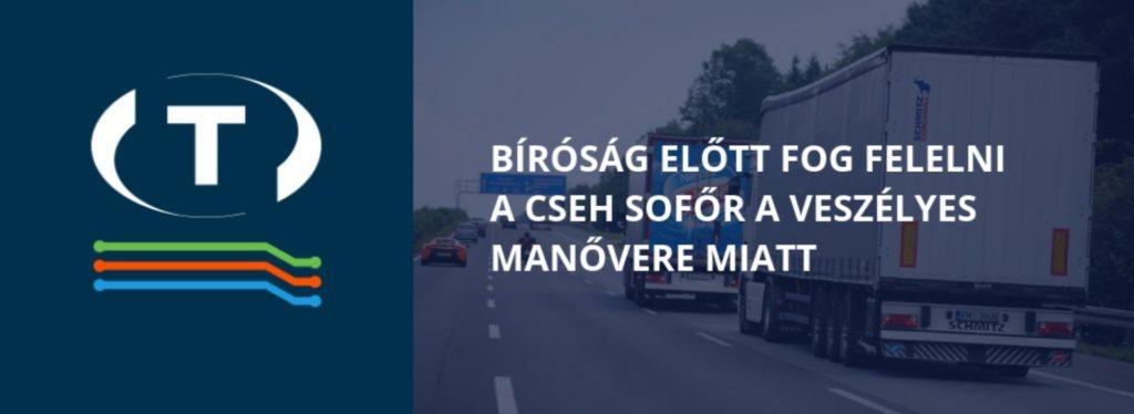 Bíróság előtt fog felelni a cseh sofőr a veszélyes manővere miatt