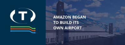 Amazon začal budovat vlastní letiště