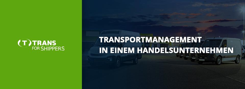 Transportmanagement in einem Handelsunternehmen