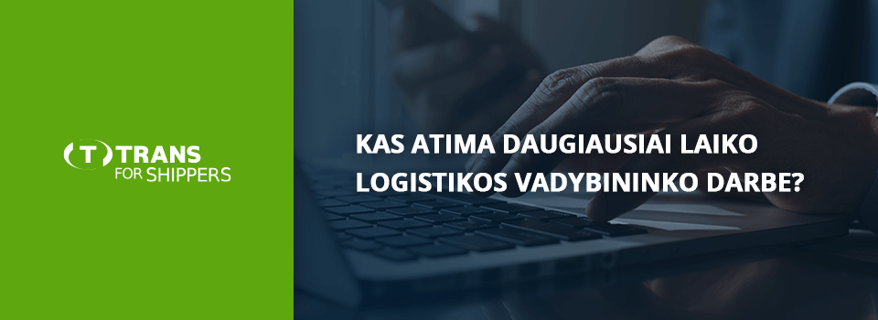 Kas atima daugiausiai laiko logistikos vadybininko darbe arba kaip išvengti rutinos kasdieniniame darbe ?