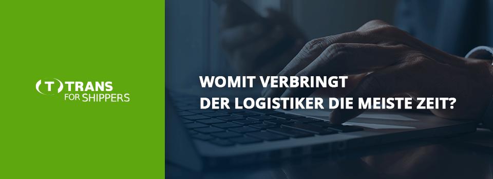 Womit verbringt der Logistiker die meiste Zeit?