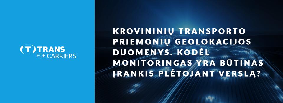 Krovininių transporto priemonių geolokacijos duomenys. Kodėl monitoringas yra būtinas įrankis plėtojant verslą?