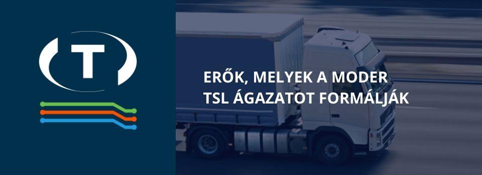Erők, melyek a moder TSL ágazatot formálják. Hogyan használható a digitalizáció a gyakorlatban a fuvarozásban és a logisztikában?