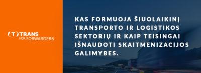 Kas formuoja šiuolaikinį transporto ir logistikos sektorių ir kaip teisingai išnaudoti skaitmenizacijos galimybes