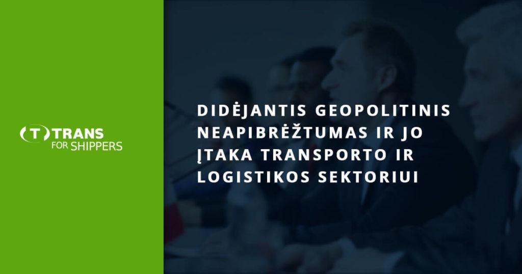 Didėjantis geopolitinis neapibrėžtumas ir jo įtaka transporto ir logistikos sektoriui