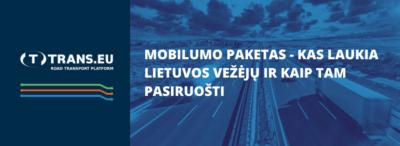 Mobilumo paketas - kas laukia Lietuvos vežėjų ir kaip tam pasiruošti