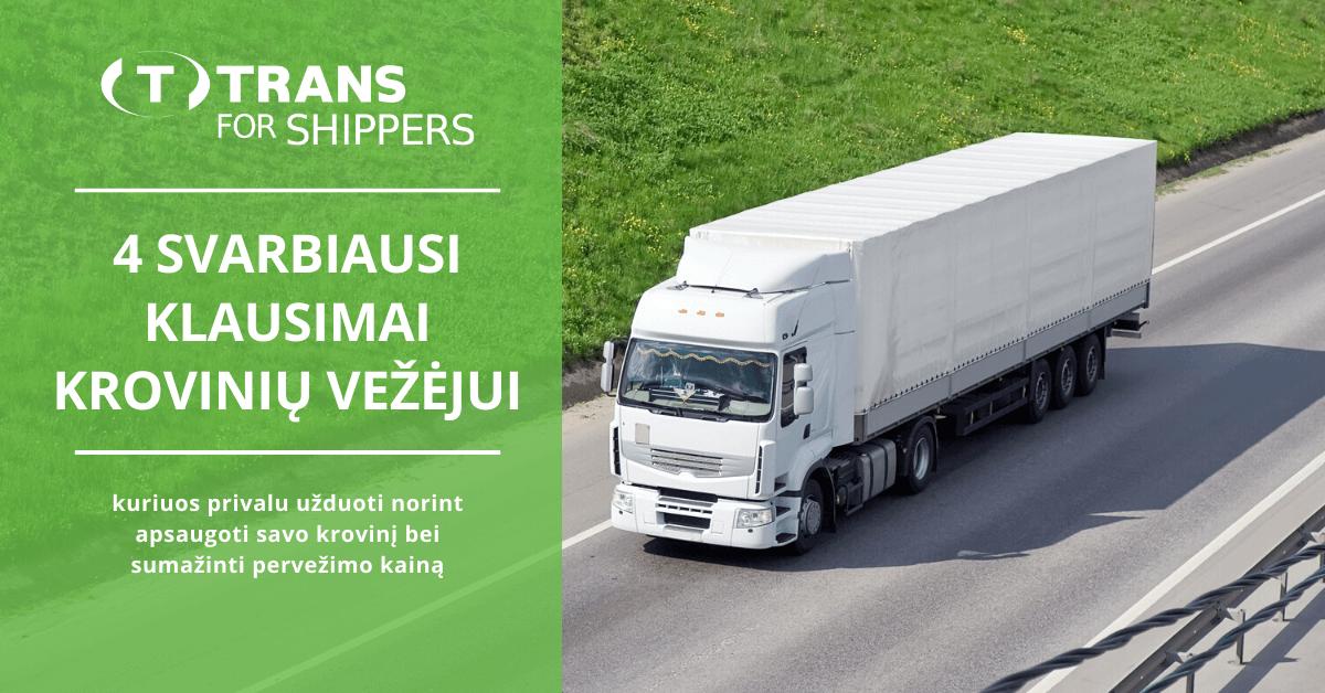 4 klausimai vežėjui, norint apsaugoti krovinį bei sumažinti pervežimo kainą