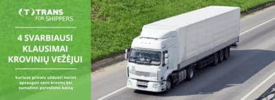 4 svarbiausi klausimai, kuriuos būtina užduoti krovinių vežėjui norint apsaugoti savo krovinį bei sumažinti pervežimo kainą