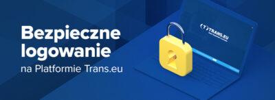 Coś, co wiesz i coś, co masz - wdrażamy bezpieczne logowanie na Platformie Trans.eu