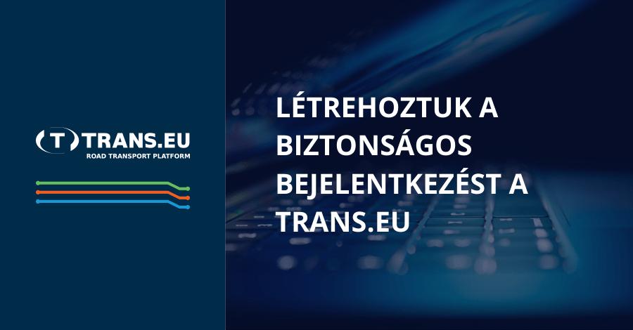 Valami amit ismer és valami amivel rendelkezik – Létrehoztuk a biztonságos bejelentkezést a Trans.eu Platformon
