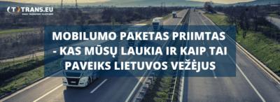 Mobilumo paketas priimtas - kas mūsų laukia ir kaip tai paveiks Lietuvos vežėjus