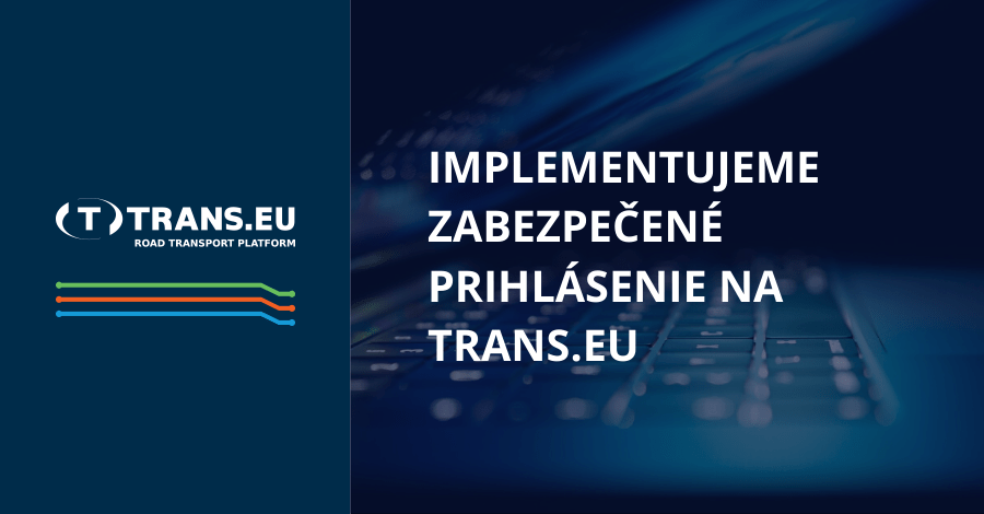Niečo, čo viete a niečo, čo máte – implementujeme zabezpečené prihlásenie na Platforme Trans.eu