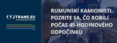 Rumunskí kamionisti. Pozrite sa, čo robili počas 45-hodinového odpočinku