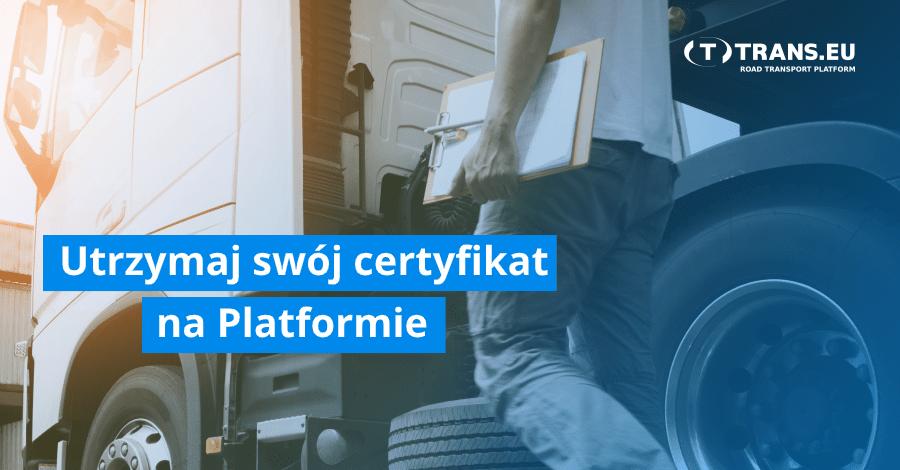 Masz certyfikat Platformy Trans.eu? Sprawdź, dlaczego warto go utrzymać.