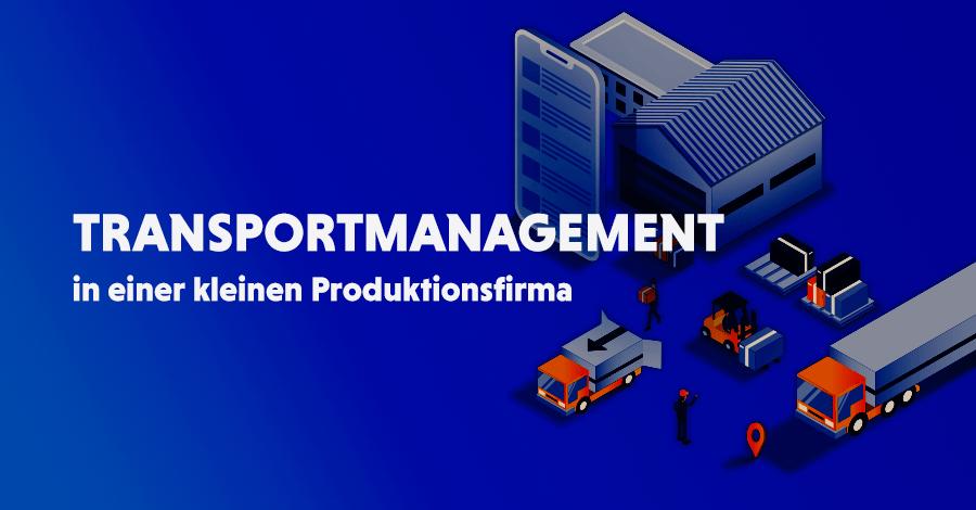 Wie kann man den Transport in einer kleinen Produktionsfirma effektiv verwalten?