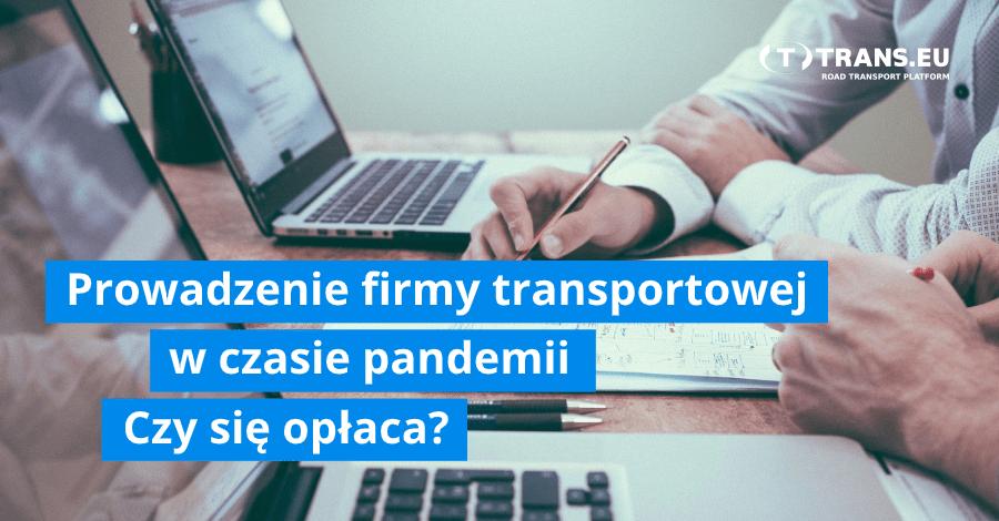 Jak założyć i prowadzić firmę transportową w czasach pandemii. Czy to się opłaca?