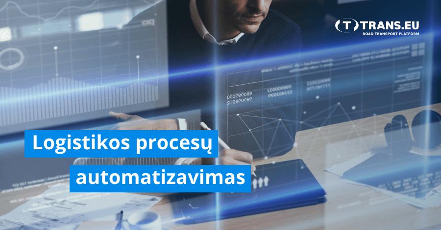 Logistikos procesų automatizavimas transporto įmonėje: kaip tinkamai pasiruošti ir ką pasirinkti