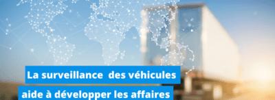 Pourquoi la surveillance des véhicules et des frets devient un avantage concurrentiel?