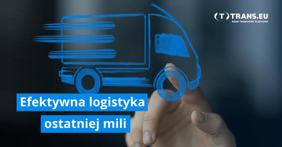 Efektywna logistyka ostatniej mili